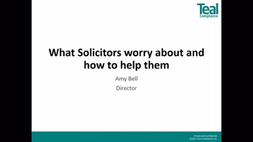 What Solicitors Worry About And How To Help Them – Amy Bell, Md Teal Compliance (Start Time 11am)