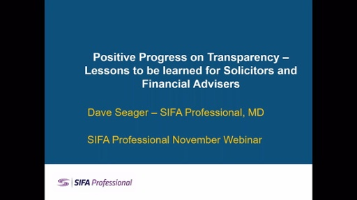 Positive Progress on Transparency – Lessons to be learned for Solicitors and Financial Advisers with Dave Seager MD SIFA Professional on Wednesday 18th November 2020.